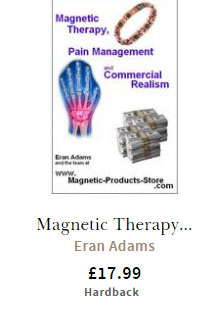 Magnetic Therapy, Pain Management and Commercial Realism: A New Outlook for the 21st Century
